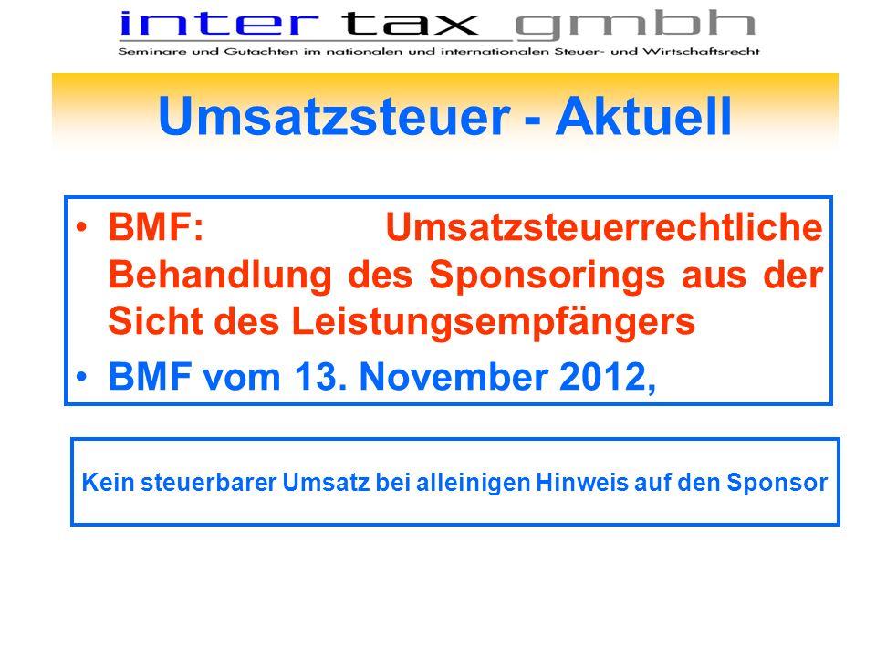 BMF: Umsatzsteuerrechtliche Behandlung des Sponsorings aus der Sicht des Leistungsempfängers BMF vom 13. November 2012, Umsatzsteuer - Aktuell Kein st