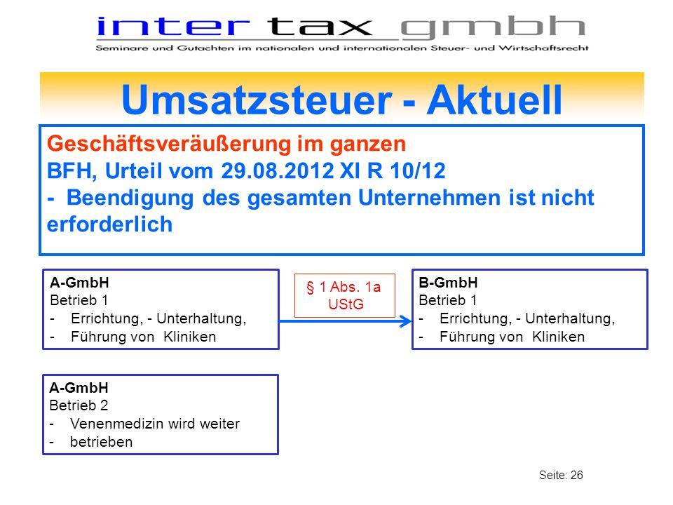 Umsatzsteuer - Aktuell Geschäftsveräußerung im ganzen BFH, Urteil vom 29.08.2012 XI R 10/12 - Beendigung des gesamten Unternehmen ist nicht erforderli