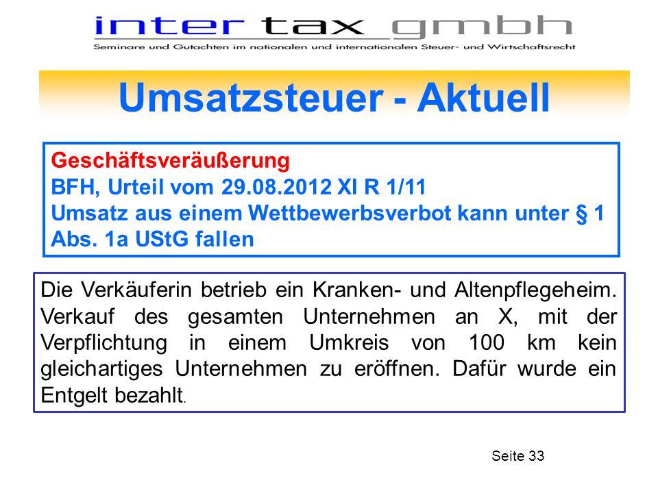 Umsatzsteuer - Aktuell Geschäftsveräußerung BFH, Urteil vom 29.08.2012 XI R 1/11 Umsatz aus einem Wettbewerbsverbot kann unter § 1 Abs. 1a UStG fallen