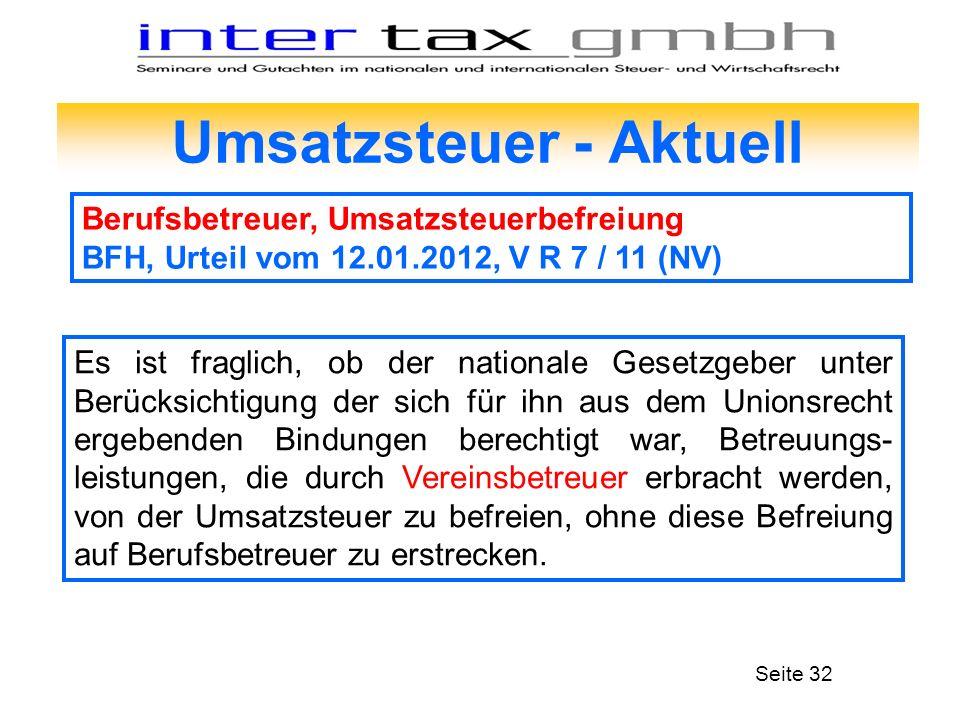 Umsatzsteuer - Aktuell Berufsbetreuer, Umsatzsteuerbefreiung BFH, Urteil vom 12.01.2012, V R 7 / 11 (NV) Es ist fraglich, ob der nationale Gesetzgeber