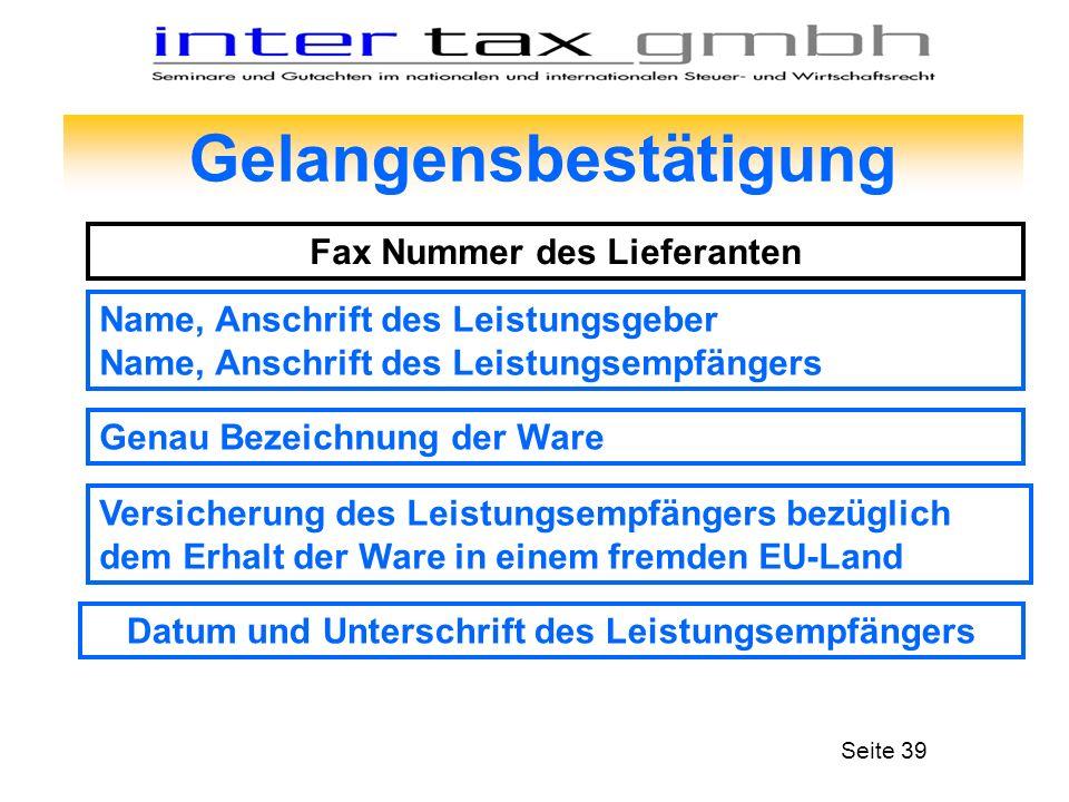 Gelangensbestätigung Fax Nummer des Lieferanten Seite 39 Name, Anschrift des Leistungsgeber Name, Anschrift des Leistungsempfängers Genau Bezeichnung