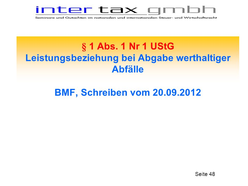 § 1 Abs. 1 Nr 1 UStG Leistungsbeziehung bei Abgabe werthaltiger Abfälle BMF, Schreiben vom 20.09.2012 Seite 48