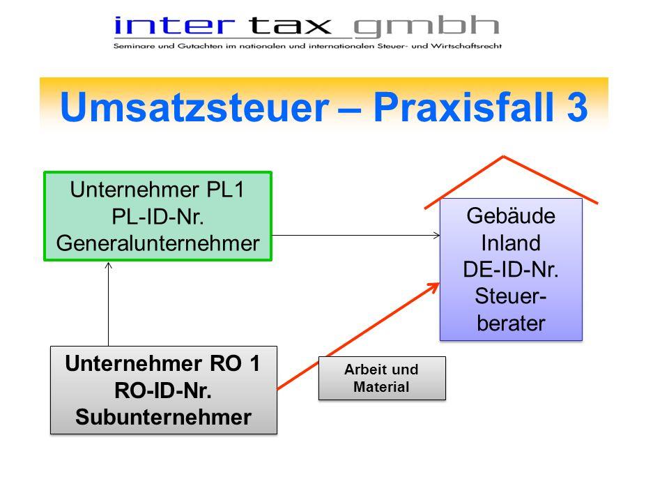 Umsatzsteuer – Praxisfall 3 Gebäude Inland DE-ID-Nr. Steuer- berater Gebäude Inland DE-ID-Nr. Steuer- berater Unternehmer PL1 PL-ID-Nr. Generalunterne