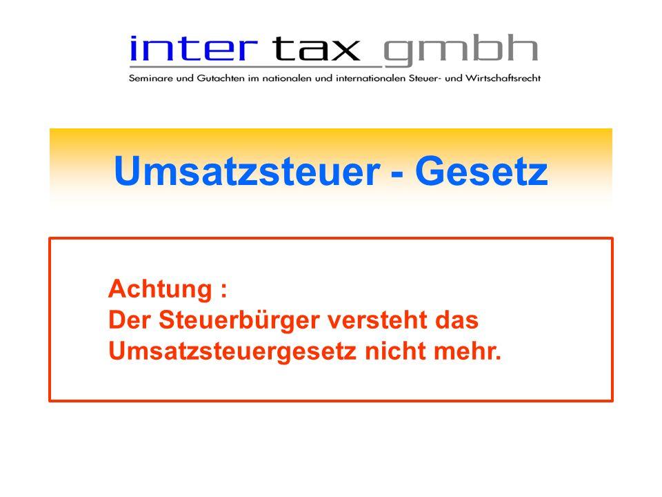 Umsatzsteuer - Gesetz Achtung : Der Steuerbürger versteht das Umsatzsteuergesetz nicht mehr.