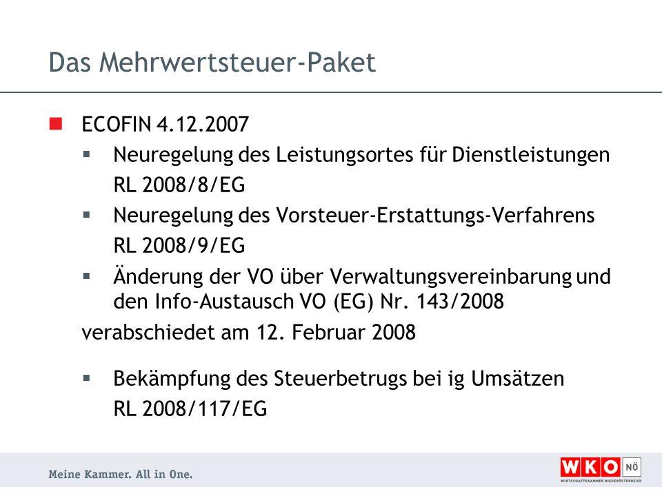 Umsetzung in Österreich Budgetbegleitgesetz 2009 BGBl I 2009/52, 17.6.2009 Verordnung 1995/279 idF BGBl II 2009/222, 13.7.2009 FON-ErklärungsVO BGBl II 2009/288, 10.9.2009 Wartungserlass zu den UStR 2000 Das Mehrwertsteuer-Paket