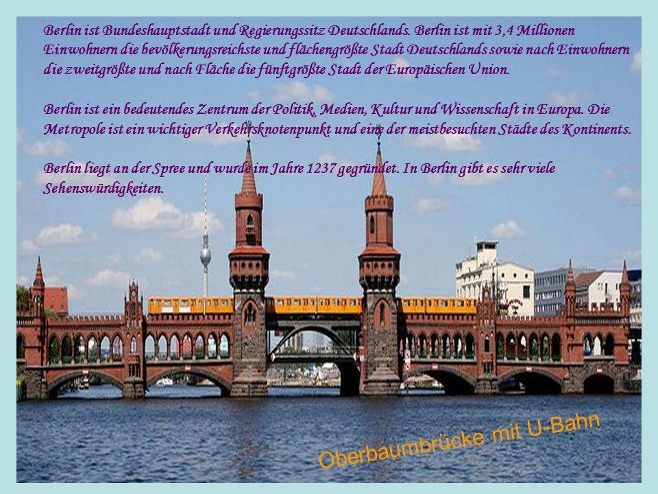 Oberbaumbrücke mit U-Bahn Berlin ist Bundeshauptstadt und Regierungssitz Deutschlands. Berlin ist mit 3,4 Millionen Einwohnern die bevölkerungsreichst