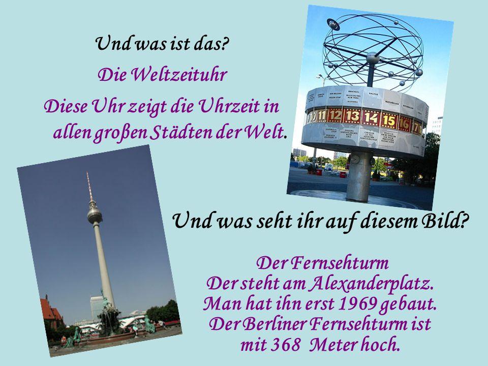 Und was seht ihr auf diesem Bild? Der Fernsehturm Der steht am Alexanderplatz. Man hat ihn erst 1969 gebaut. Der Berliner Fernsehturm ist mit 368 Mete