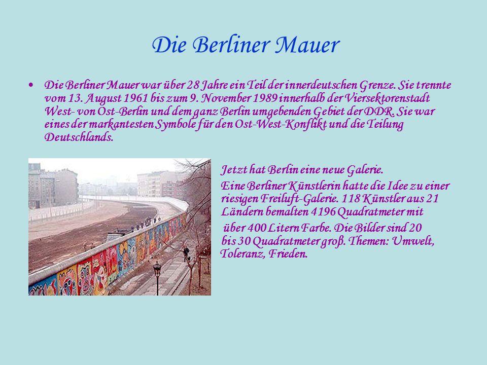 Die Berliner Mauer Die Berliner Mauer war über 28 Jahre ein Teil der innerdeutschen Grenze. Sie trennte vom 13. August 1961 bis zum 9. November 1989 i