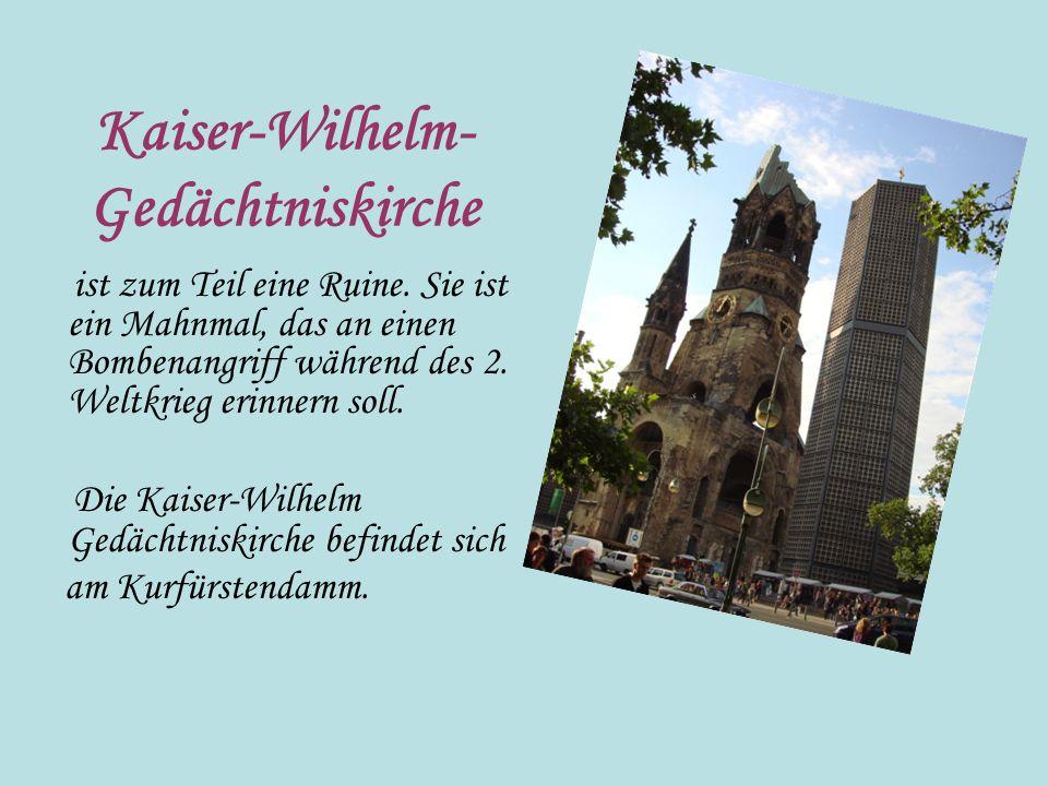 Kaiser-Wilhelm- Gedächtniskirche ist zum Teil eine Ruine. Sie ist ein Mahnmal, das an einen Bombenangriff während des 2. Weltkrieg erinnern soll. Die