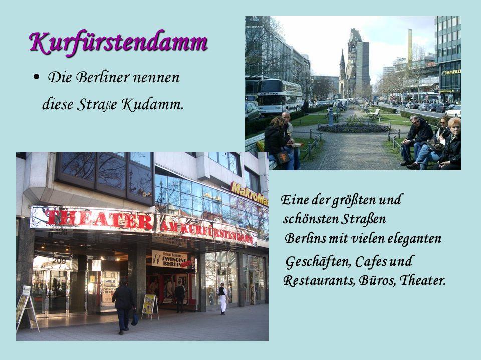 Kurfürstendamm Die Berliner nennen diese Stra ß e Kudamm. Eine der größten und schönsten Straßen Berlins mit vielen eleganten Geschäften, Cafes und Re