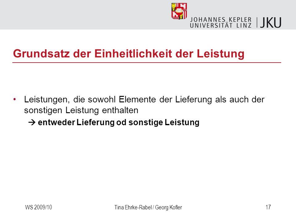 WS 2009/10Tina Ehrke-Rabel / Georg Kofler17 Grundsatz der Einheitlichkeit der Leistung Leistungen, die sowohl Elemente der Lieferung als auch der sons