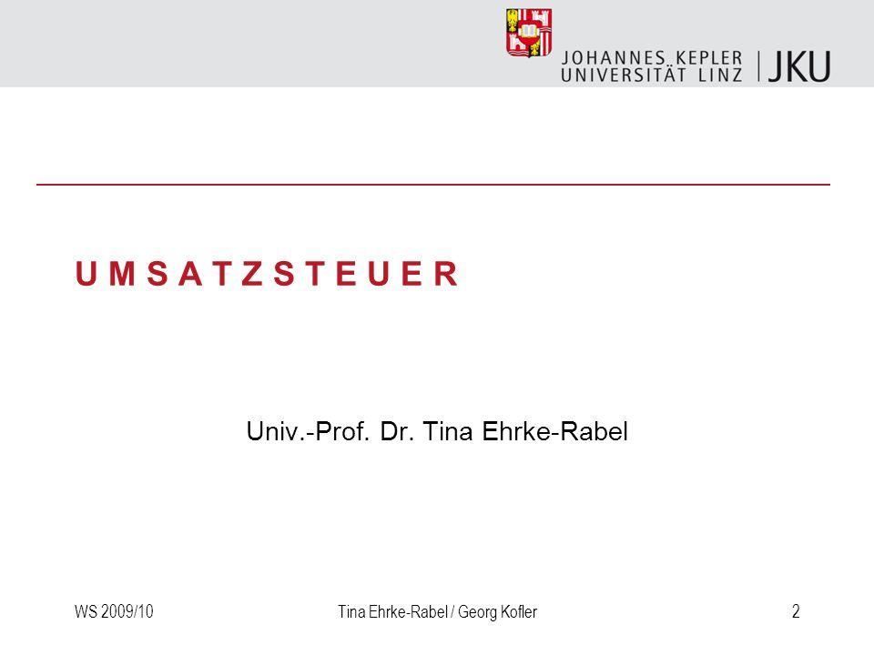 WS 2009/10Tina Ehrke-Rabel / Georg Kofler3 System der Umsatzsteuer Rechtsgrundlagen –Richtlinien der Europäischen Gemeinschaft –Umsatzsteuergesetz –Verordnungen des Bundesministers für Finanzen (BMF)