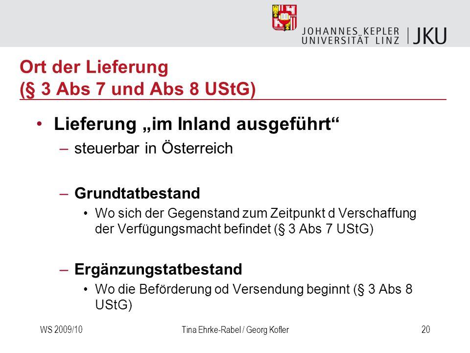 WS 2009/10Tina Ehrke-Rabel / Georg Kofler20 Ort der Lieferung (§ 3 Abs 7 und Abs 8 UStG) Lieferung im Inland ausgeführt –steuerbar in Österreich –Grun