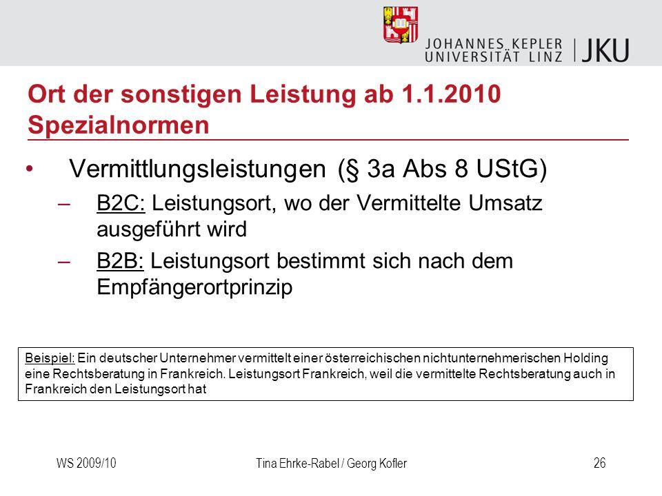 WS 2009/10Tina Ehrke-Rabel / Georg Kofler26 Vermittlungsleistungen (§ 3a Abs 8 UStG) –B2C: Leistungsort, wo der Vermittelte Umsatz ausgeführt wird –B2