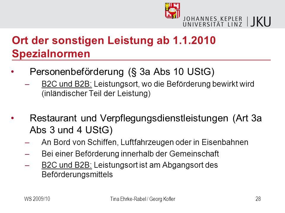 WS 2009/10Tina Ehrke-Rabel / Georg Kofler28 Personenbeförderung (§ 3a Abs 10 UStG) –B2C und B2B: Leistungsort, wo die Beförderung bewirkt wird (inländ