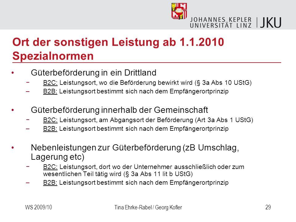 WS 2009/10Tina Ehrke-Rabel / Georg Kofler29 Güterbeförderung in ein Drittland B2C: Leistungsort, wo die Beförderung bewirkt wird (§ 3a Abs 10 UStG) –B