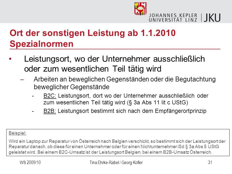 WS 2009/10Tina Ehrke-Rabel / Georg Kofler31 Leistungsort, wo der Unternehmer ausschließlich oder zum wesentlichen Teil tätig wird –Arbeiten an bewegli