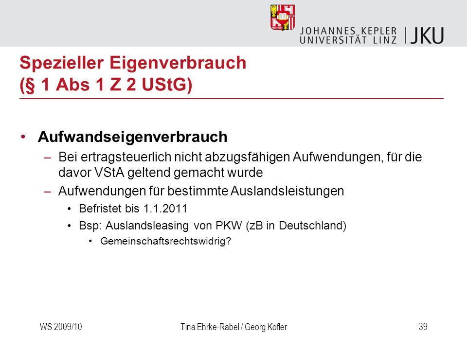 WS 2009/10Tina Ehrke-Rabel / Georg Kofler39 Spezieller Eigenverbrauch (§ 1 Abs 1 Z 2 UStG) Aufwandseigenverbrauch –Bei ertragsteuerlich nicht abzugsfä