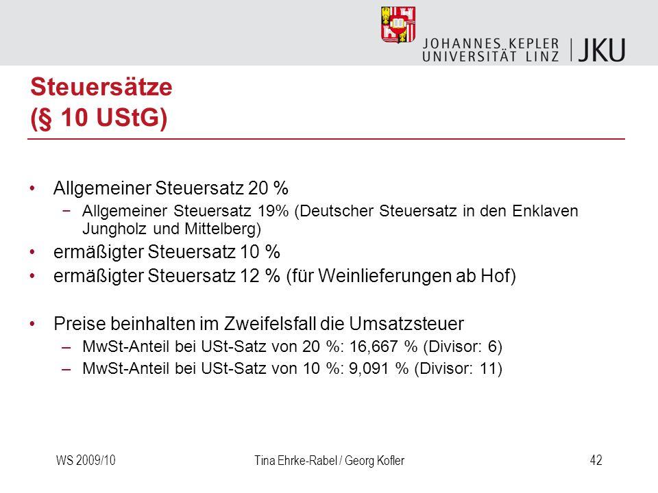 WS 2009/10Tina Ehrke-Rabel / Georg Kofler42 Steuersätze (§ 10 UStG) Allgemeiner Steuersatz 20 % Allgemeiner Steuersatz 19% (Deutscher Steuersatz in de