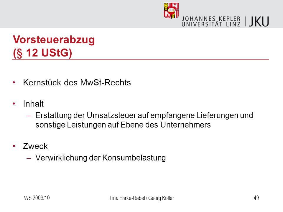 WS 2009/10Tina Ehrke-Rabel / Georg Kofler49 Kernstück des MwSt-Rechts Inhalt –Erstattung der Umsatzsteuer auf empfangene Lieferungen und sonstige Leis