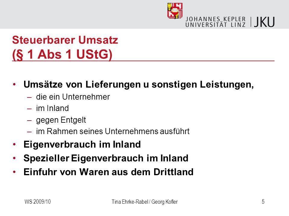 WS 2009/10Tina Ehrke-Rabel / Georg Kofler5 Steuerbarer Umsatz (§ 1 Abs 1 UStG) Umsätze von Lieferungen u sonstigen Leistungen, –die ein Unternehmer –i
