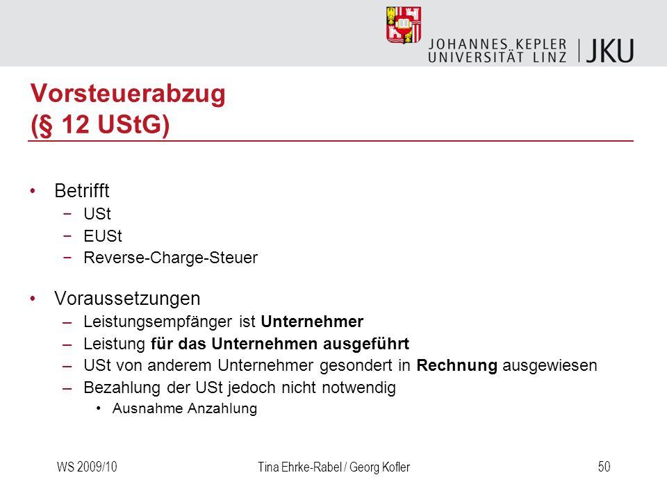 WS 2009/10Tina Ehrke-Rabel / Georg Kofler50 Vorsteuerabzug (§ 12 UStG) Betrifft USt EUSt Reverse-Charge-Steuer Voraussetzungen –Leistungsempfänger ist