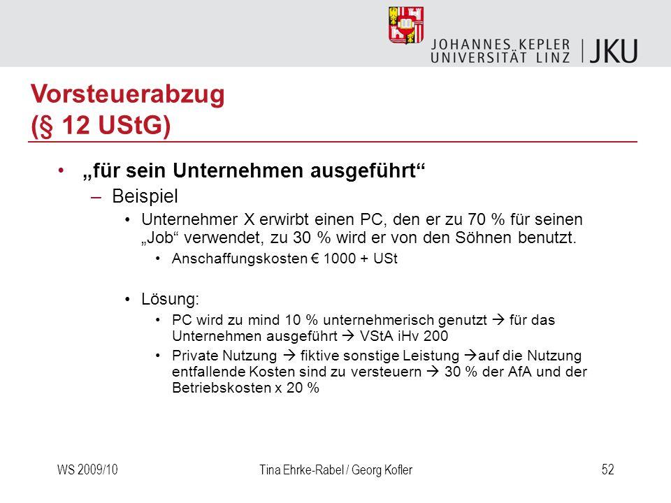 WS 2009/10Tina Ehrke-Rabel / Georg Kofler52 für sein Unternehmen ausgeführt –Beispiel Unternehmer X erwirbt einen PC, den er zu 70 % für seinen Job ve