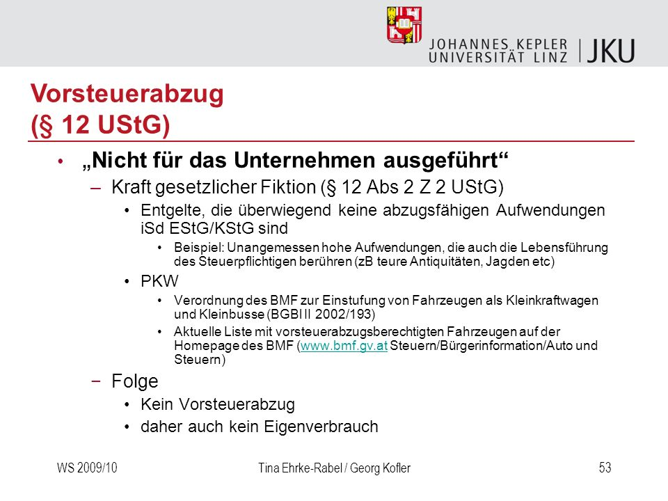 WS 2009/10Tina Ehrke-Rabel / Georg Kofler53 Nicht für das Unternehmen ausgeführt –Kraft gesetzlicher Fiktion (§ 12 Abs 2 Z 2 UStG) Entgelte, die überw