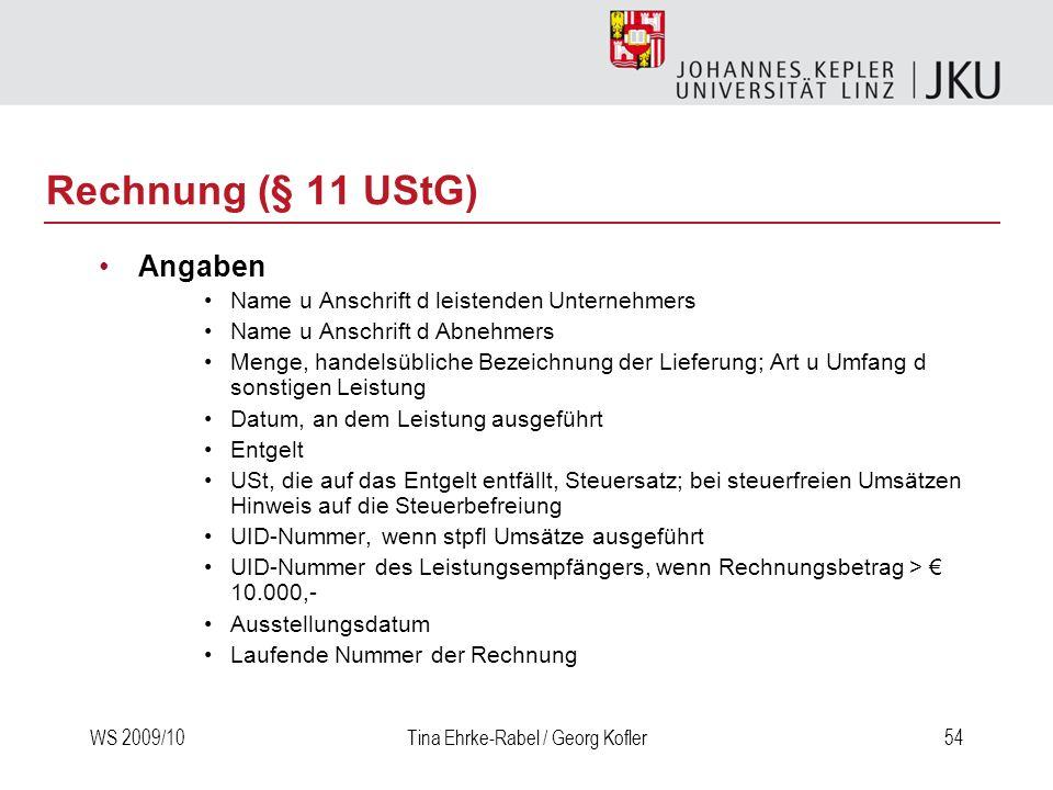 WS 2009/10Tina Ehrke-Rabel / Georg Kofler54 Rechnung (§ 11 UStG) Angaben Name u Anschrift d leistenden Unternehmers Name u Anschrift d Abnehmers Menge