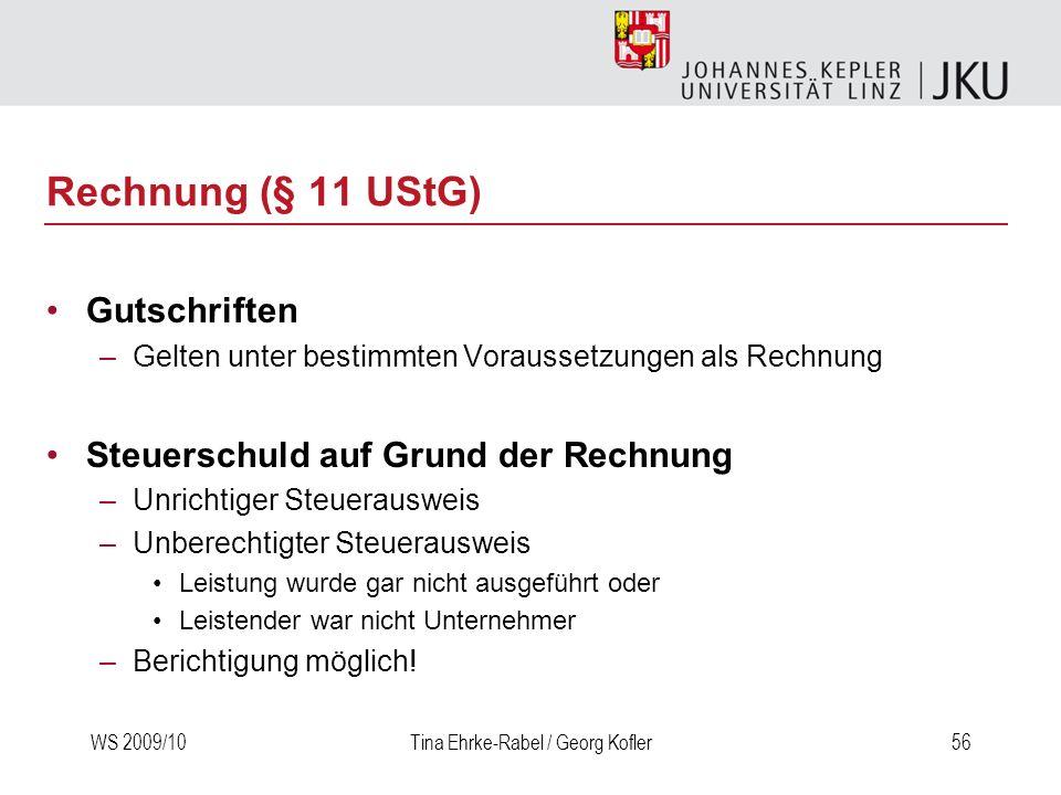 WS 2009/10Tina Ehrke-Rabel / Georg Kofler56 Rechnung (§ 11 UStG) Gutschriften –Gelten unter bestimmten Voraussetzungen als Rechnung Steuerschuld auf G