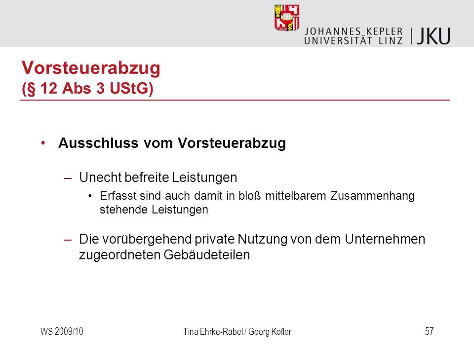 WS 2009/10Tina Ehrke-Rabel / Georg Kofler57 Vorsteuerabzug (§ 12 Abs 3 UStG) Ausschluss vom Vorsteuerabzug –Unecht befreite Leistungen Erfasst sind au