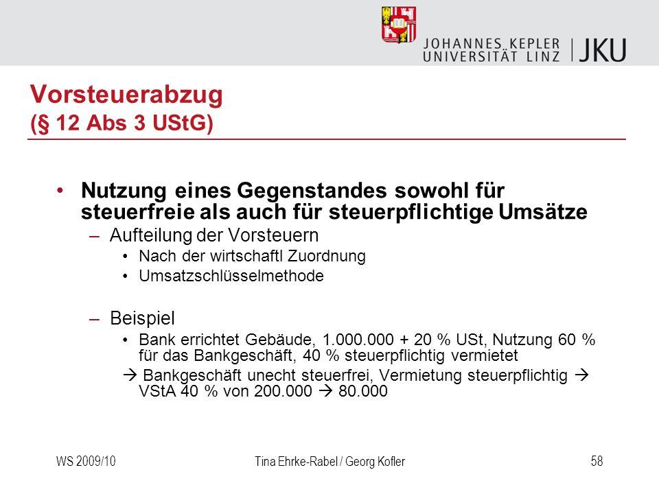 WS 2009/10Tina Ehrke-Rabel / Georg Kofler58 Vorsteuerabzug (§ 12 Abs 3 UStG) Nutzung eines Gegenstandes sowohl für steuerfreie als auch für steuerpfli