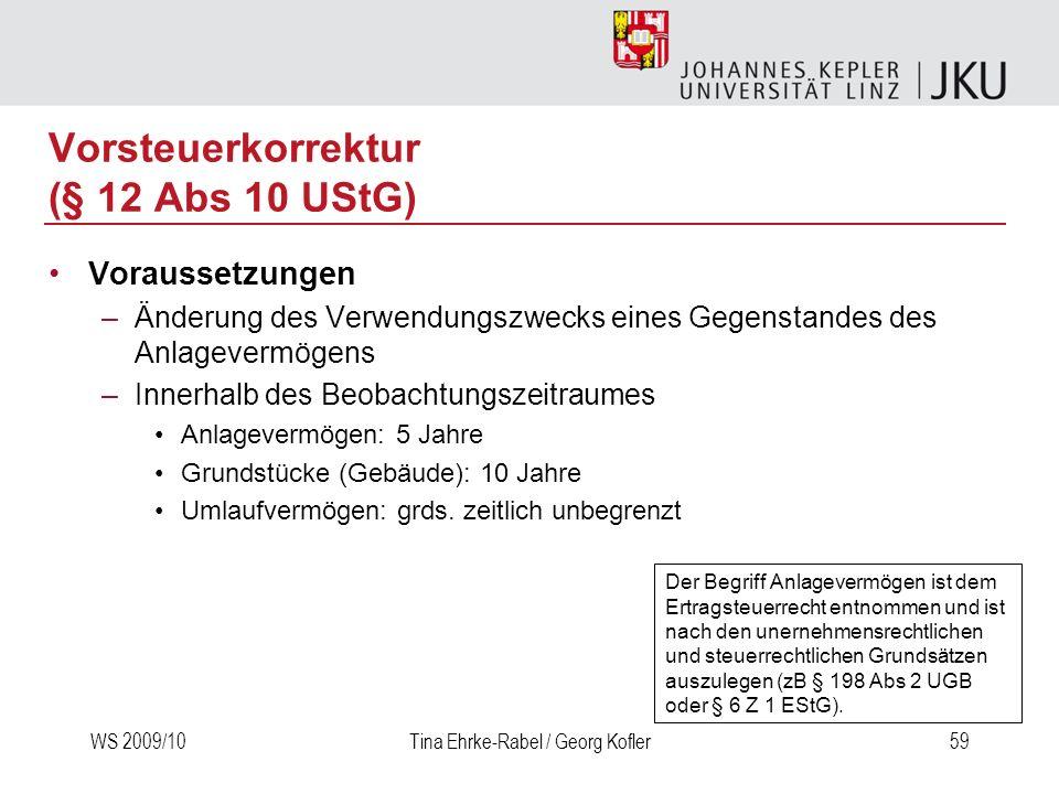 WS 2009/10Tina Ehrke-Rabel / Georg Kofler59 Vorsteuerkorrektur (§ 12 Abs 10 UStG) Voraussetzungen –Änderung des Verwendungszwecks eines Gegenstandes d