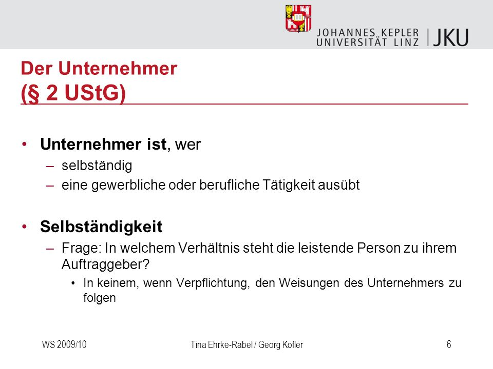 WS 2009/10Tina Ehrke-Rabel / Georg Kofler17 Grundsatz der Einheitlichkeit der Leistung Leistungen, die sowohl Elemente der Lieferung als auch der sonstigen Leistung enthalten entweder Lieferung od sonstige Leistung