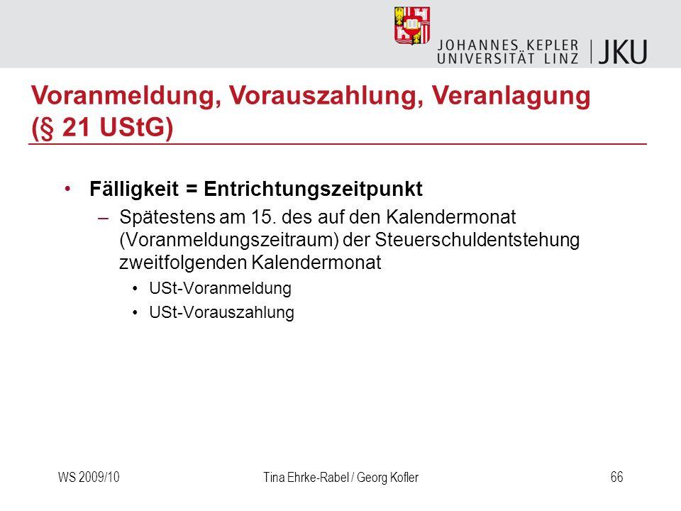 WS 2009/10Tina Ehrke-Rabel / Georg Kofler66 Fälligkeit = Entrichtungszeitpunkt –Spätestens am 15. des auf den Kalendermonat (Voranmeldungszeitraum) de