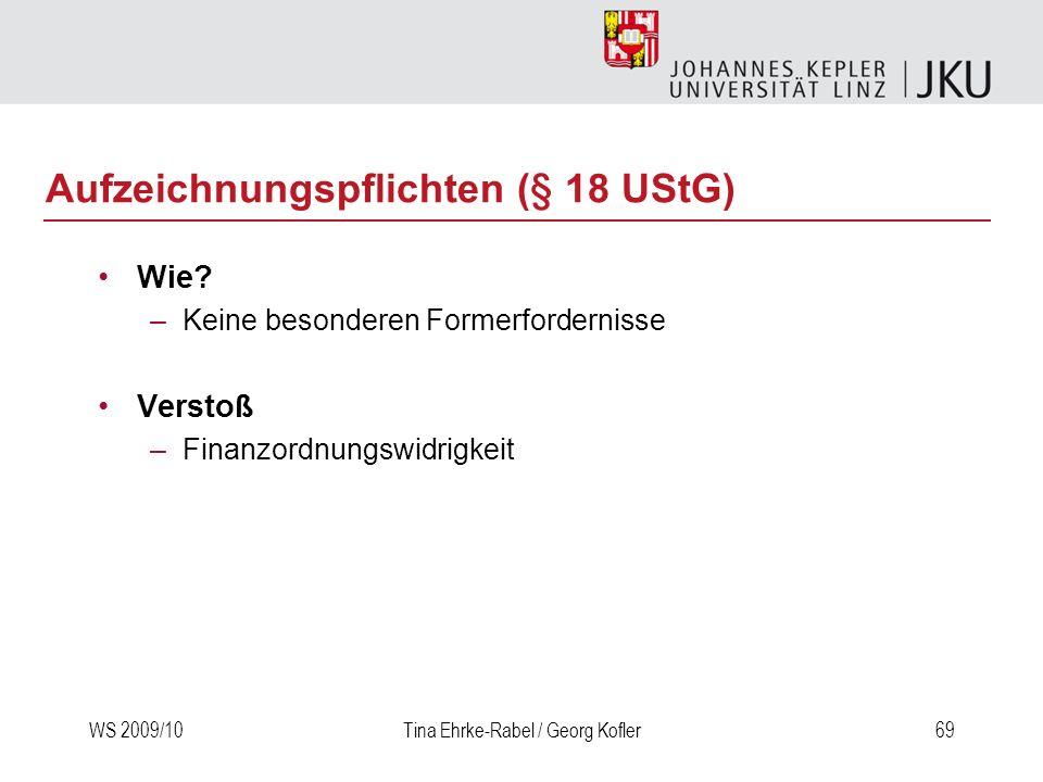 WS 2009/10Tina Ehrke-Rabel / Georg Kofler69 Wie? –Keine besonderen Formerfordernisse Verstoß –Finanzordnungswidrigkeit Aufzeichnungspflichten (§ 18 US