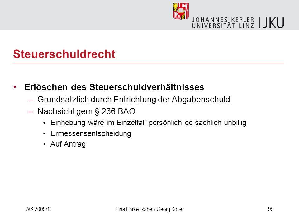 WS 2009/10Tina Ehrke-Rabel / Georg Kofler95 Steuerschuldrecht Erlöschen des Steuerschuldverhältnisses –Grundsätzlich durch Entrichtung der Abgabenschu