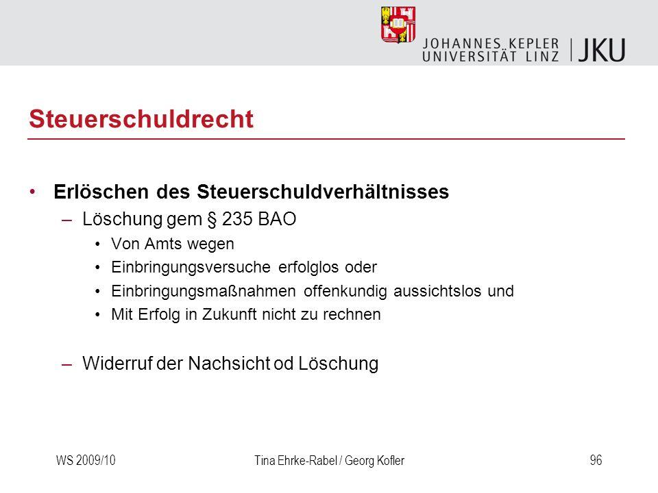WS 2009/10Tina Ehrke-Rabel / Georg Kofler96 Steuerschuldrecht Erlöschen des Steuerschuldverhältnisses –Löschung gem § 235 BAO Von Amts wegen Einbringu
