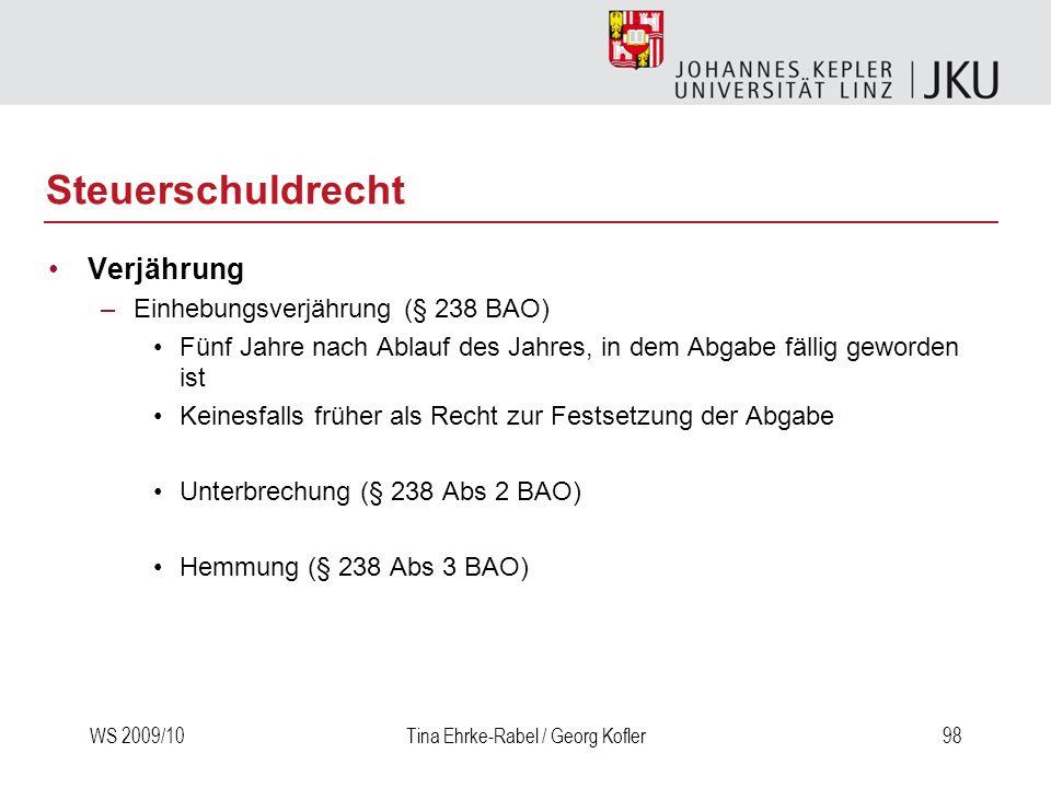 WS 2009/10Tina Ehrke-Rabel / Georg Kofler98 Steuerschuldrecht Verjährung –Einhebungsverjährung (§ 238 BAO) Fünf Jahre nach Ablauf des Jahres, in dem A