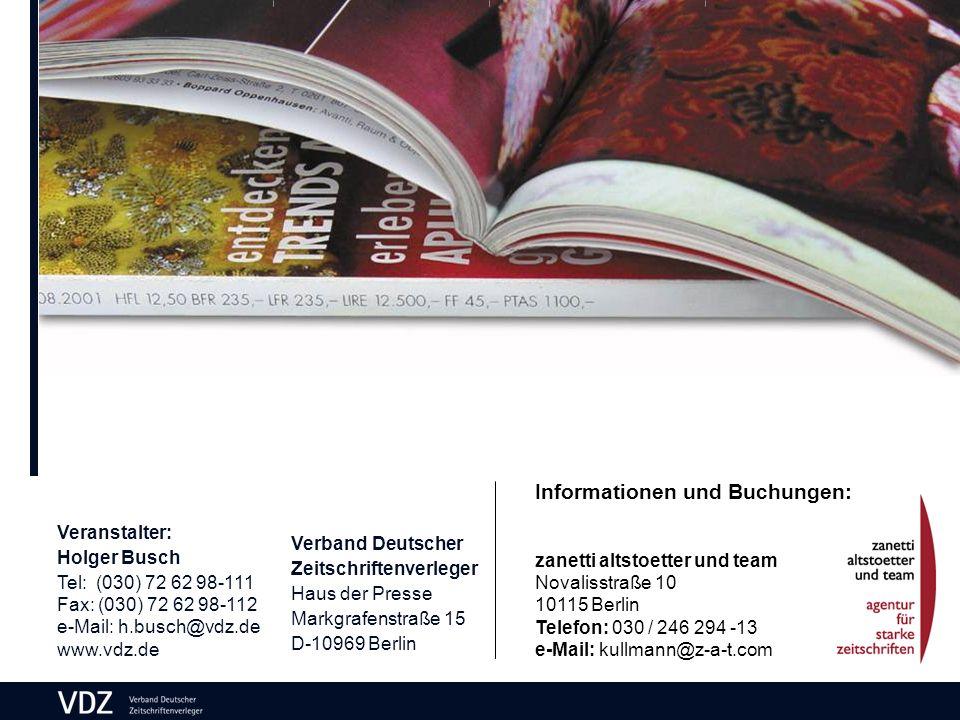 Verband Deutscher Zeitschriftenverleger Haus der Presse Markgrafenstraße 15 D-10969 Berlin Veranstalter: Holger Busch Tel: (030) 72 62 98-111 Fax: (030) 72 62 98-112 e-Mail: h.busch@vdz.de www.vdz.de Informationen und Buchungen: zanetti altstoetter und team Novalisstraße 10 10115 Berlin Telefon: 030 / 246 294 -13 e-Mail: kullmann@z-a-t.com