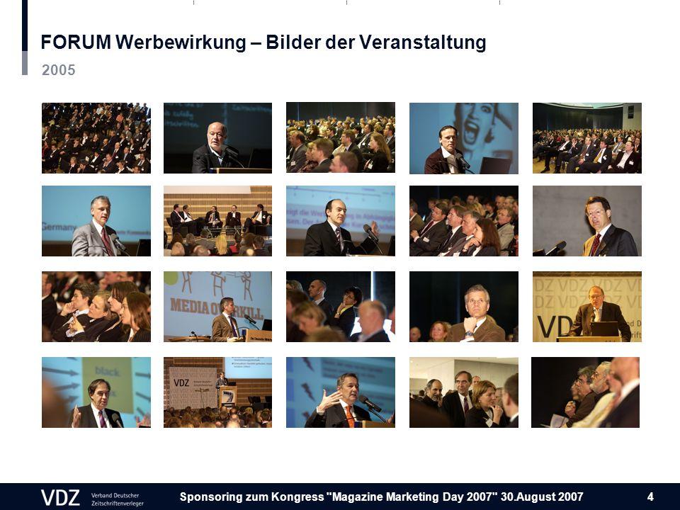 Sponsoring zum Kongress Magazine Marketing Day 2007 30.August 2007 4 FORUM Werbewirkung – Bilder der Veranstaltung 2005