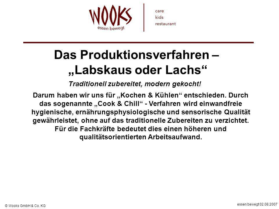 essen bewegt 02.08.2007 © Wooks GmbH & Co. KG Darum haben wir uns für Kochen & Kühlen entschieden. Durch das sogenannte Cook & Chill - Verfahren wird