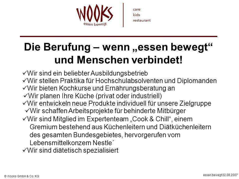 essen bewegt 02.08.2007 © Wooks GmbH & Co. KG Die Berufung – wenn essen bewegt und Menschen verbindet! Wir sind ein beliebter Ausbildungsbetrieb Wir s