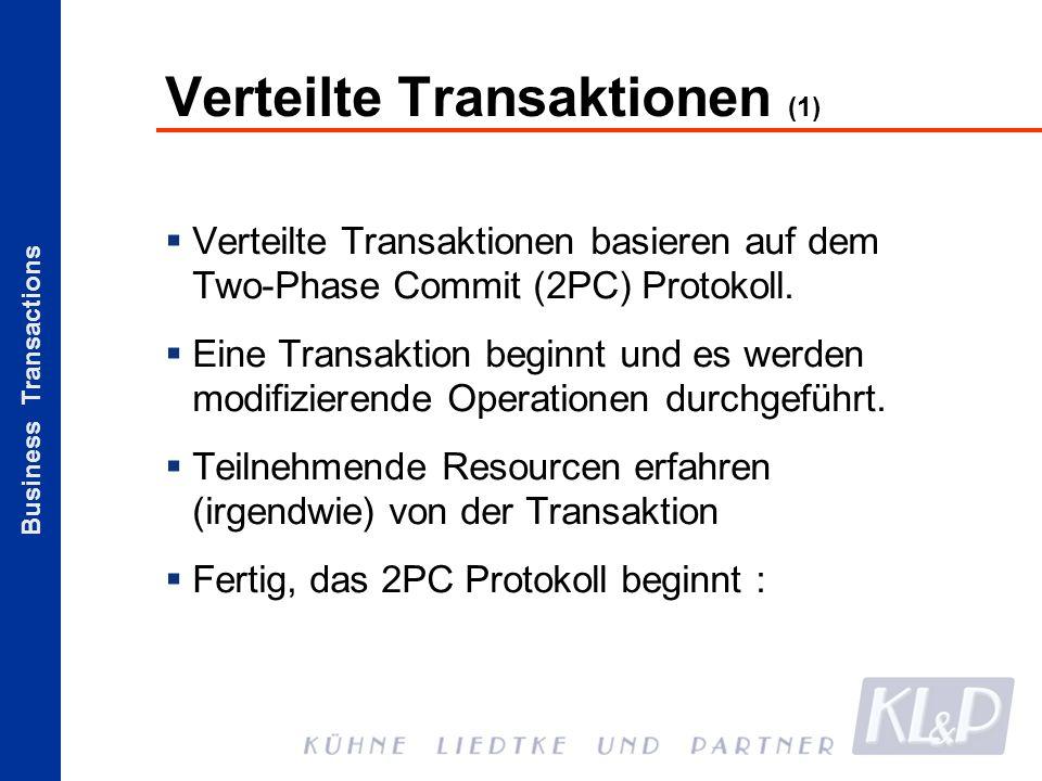 Business Transactions Verteilte Transaktionen (1) Verteilte Transaktionen basieren auf dem Two-Phase Commit (2PC) Protokoll. Eine Transaktion beginnt