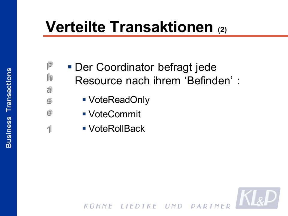Business Transactions Phase1Phase1 Phase1Phase1 Verteilte Transaktionen (2) Der Coordinator befragt jede Resource nach ihrem Befinden : VoteReadOnly V