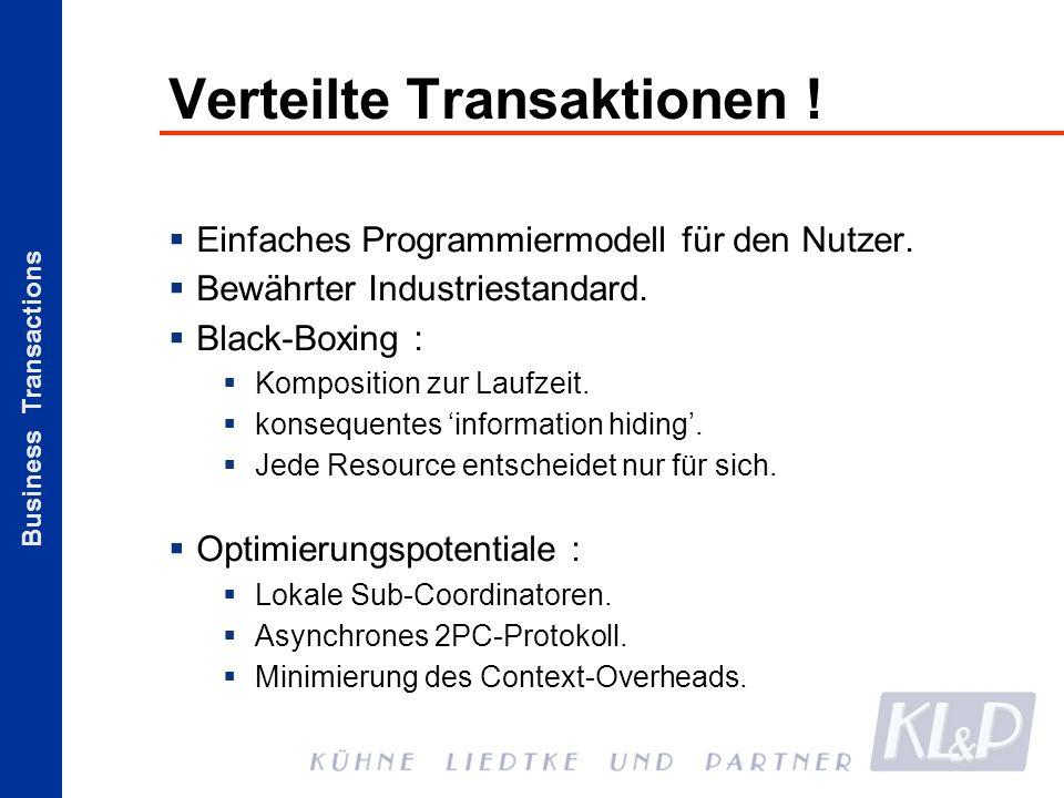 Business Transactions Verteilte Transaktionen ! Einfaches Programmiermodell für den Nutzer. Bewährter Industriestandard. Black-Boxing : Komposition zu