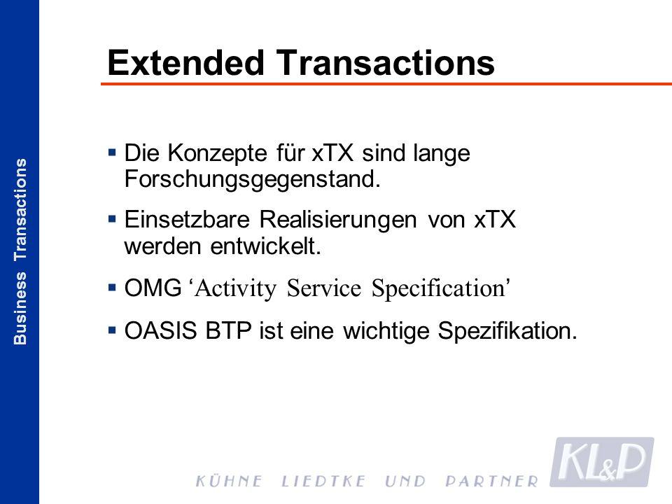 Business Transactions Extended Transactions Die Konzepte für xTX sind lange Forschungsgegenstand. Einsetzbare Realisierungen von xTX werden entwickelt