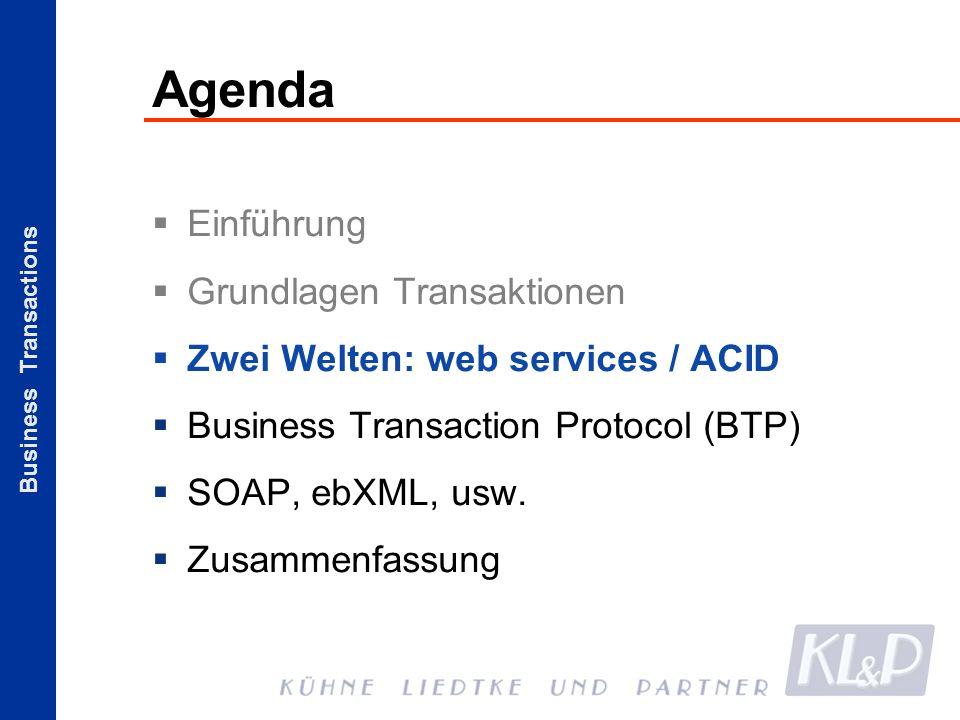 Business Transactions Agenda Einführung Grundlagen Transaktionen Zwei Welten: web services / ACID Business Transaction Protocol (BTP) SOAP, ebXML, usw