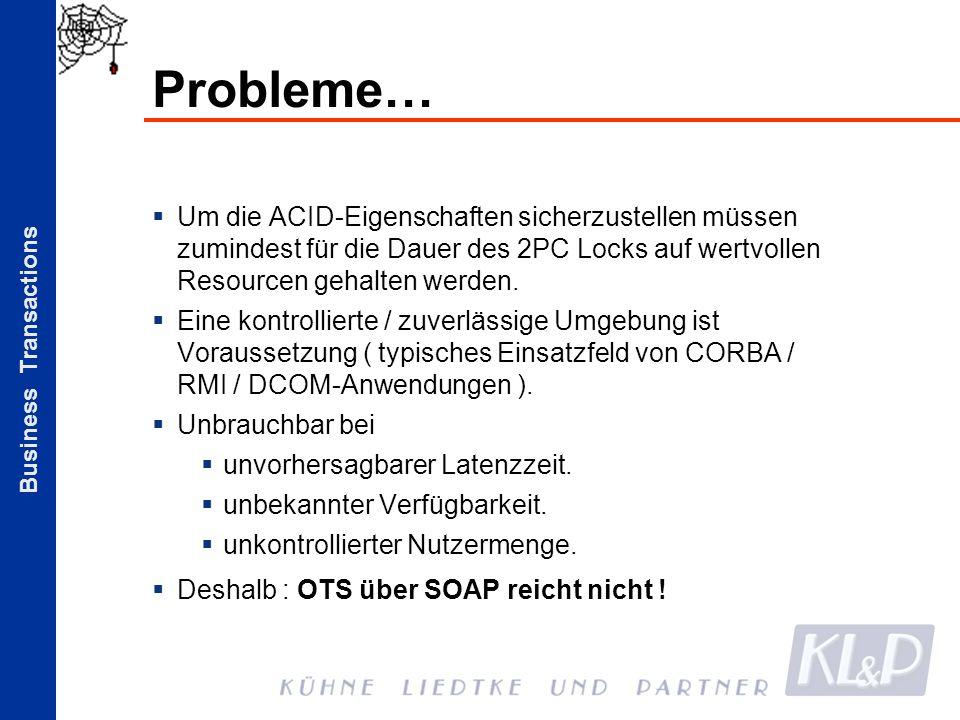 Business Transactions Probleme… Um die ACID-Eigenschaften sicherzustellen müssen zumindest für die Dauer des 2PC Locks auf wertvollen Resourcen gehalt