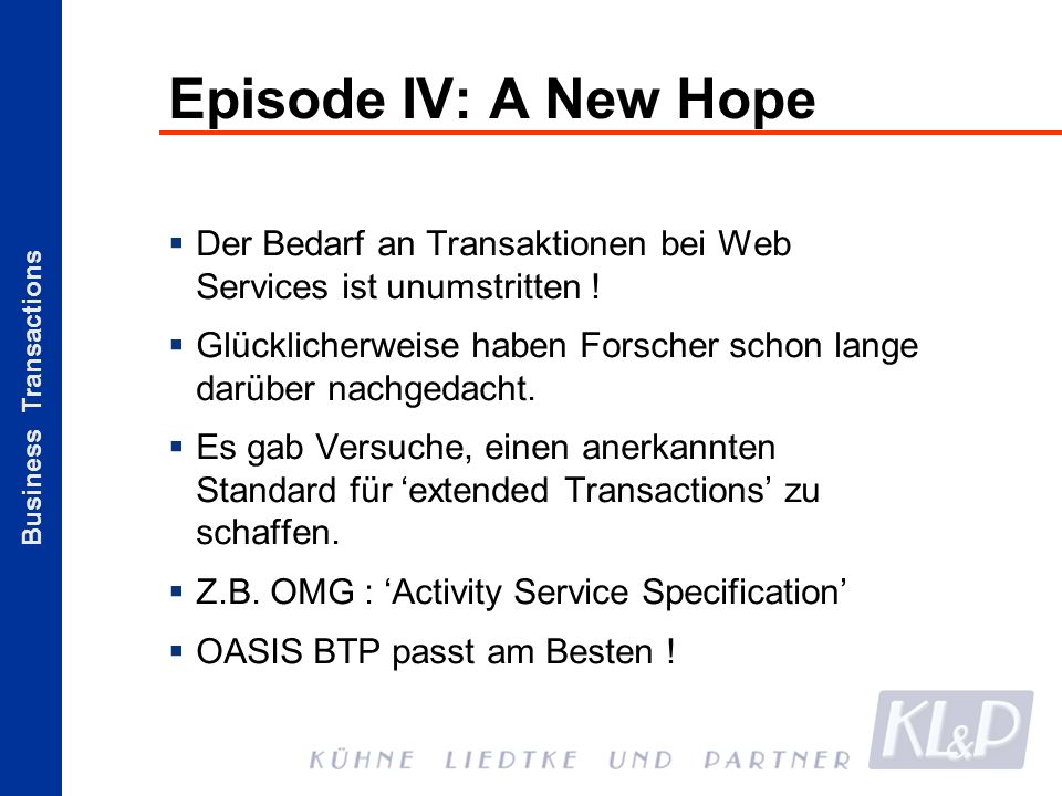 Business Transactions Episode IV: A New Hope Der Bedarf an Transaktionen bei Web Services ist unumstritten .